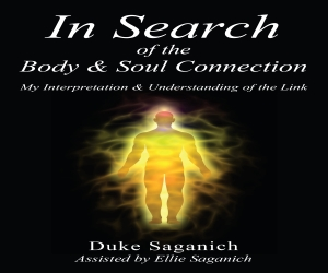 """Announcing New Audiobook """"In Search of the Body & Soul Connection"""" by Duke Saganich"""