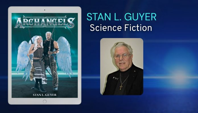 Archangels – A Science Fiction Novel From Author Stan L. Guyer And Page Publishing