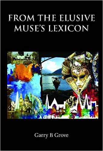 """""""From the Elusive Muse's Lexicon"""" by Garry B. Grove is published by Grosvenor House Publishing"""